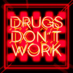 drugs dont work